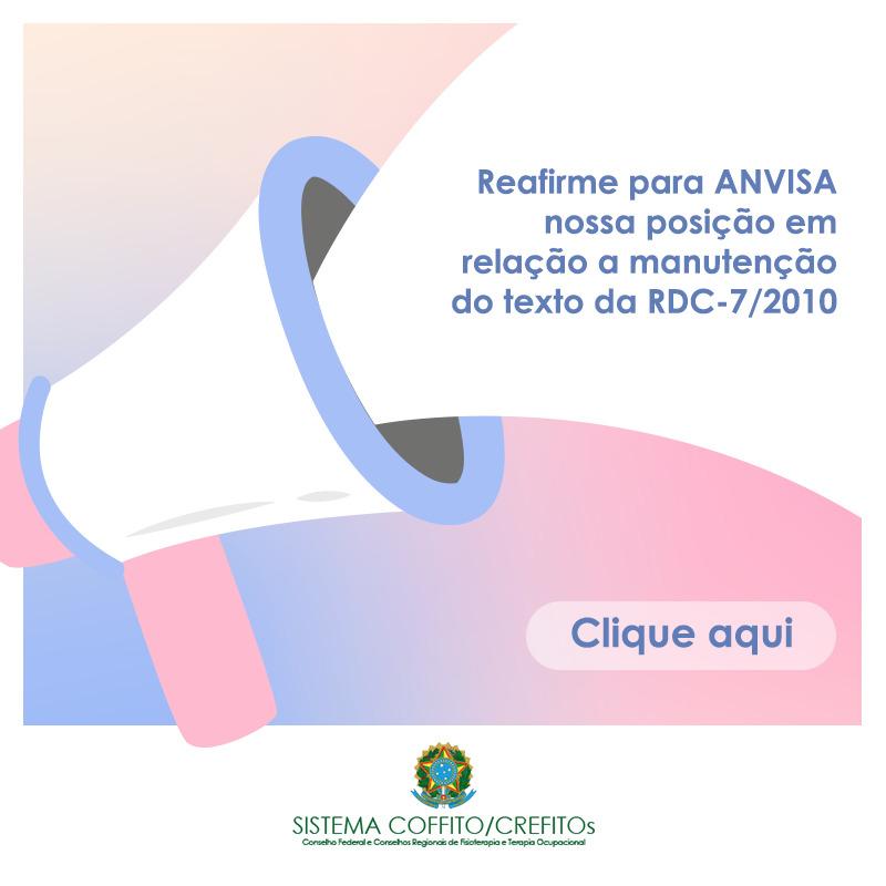Reafirme para ANVISA nossa posição em relação a manutenção do texto da RDC-7/2010