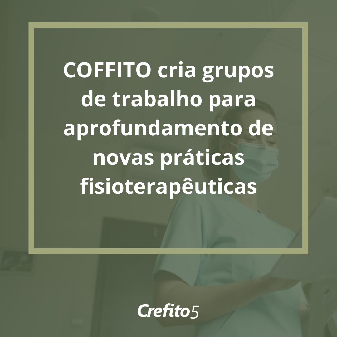 COFFITO cria grupos de trabalho para aprofundamento de novas práticas fisioterapêuticas